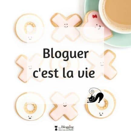 Bloguer c'est la vie !