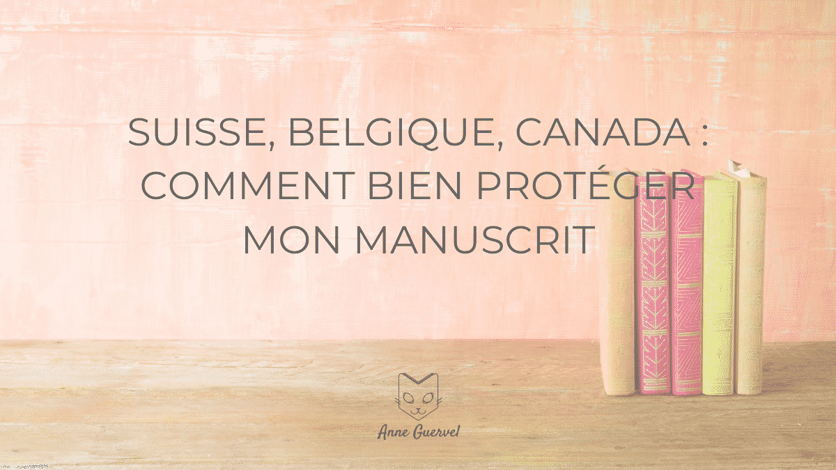Protection du manuscrit en Suisse, en Belgique et au Canada