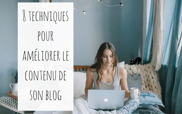 8 techniques pour améliorer le contenu de son blog